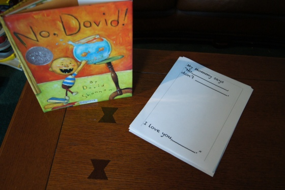 """For No, David!, I created a page with """"No,___You can't ______"""" where the kids had to have their caregiver write something that they are not allowed to do.  At the bottom was written """"I love you_______"""" so it ended the same way that the book ended.  The kids were able to see their names written twice and they were able to connect the story to their own lives."""